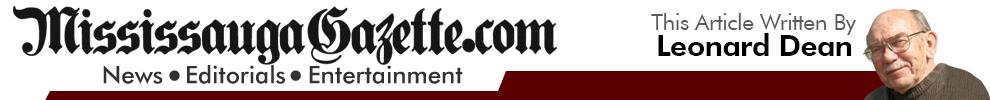 Mississauga Gazette, A Mississauga Newspaper. This article written by Leonard Dean