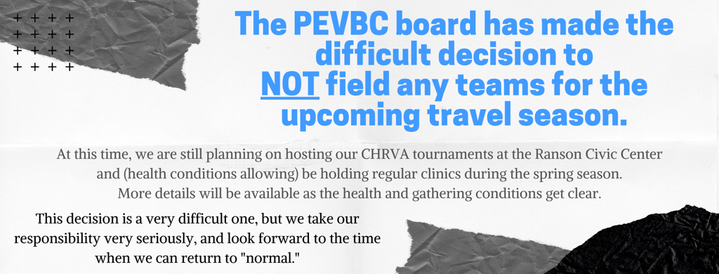The PEVBC board has made the difficult decision to NOT field any teams for the upcoming travel season.