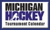 Sponsored by Michigan Hockey Tournament Calendar